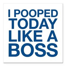 """I Pooped Today Like A Boss Square Car Magnet 3"""" x"""