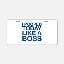 I Pooped Today Like A Boss Aluminum License Plate