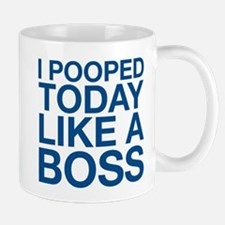 I Pooped Today Like A Boss Mug