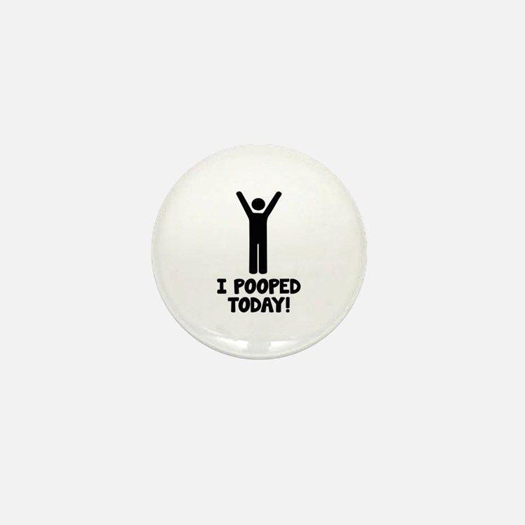 I Pooped Today! Mini Button