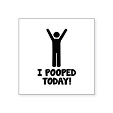 """I Pooped Today! Square Sticker 3"""" x 3"""""""