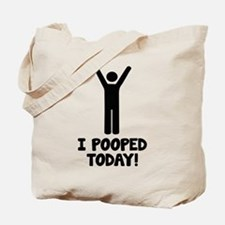 I Pooped Today! Tote Bag
