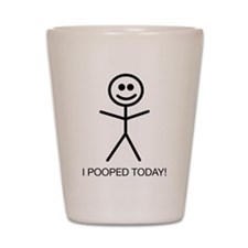 I Pooped Today! Shot Glass