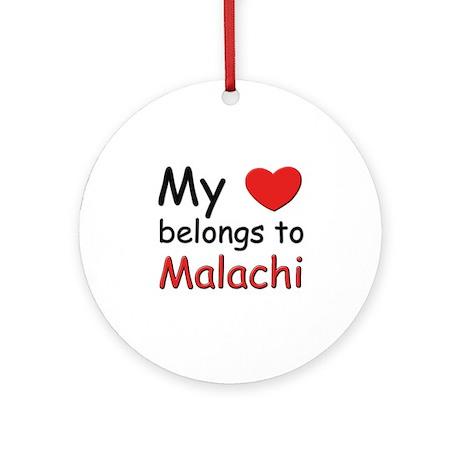 My heart belongs to malachi Ornament (Round)