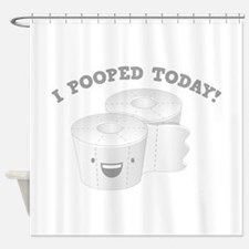 I Pooped Today! Shower Curtain