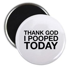 Thank God I Pooped Today Magnet