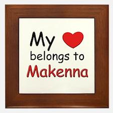 My heart belongs to makenna Framed Tile
