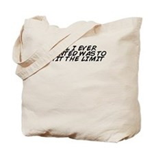 Unique All i ever wanted was to hit the limit Tote Bag
