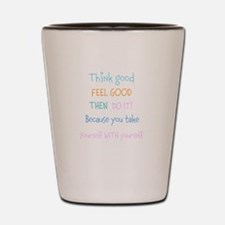 Think good, Feel good Quote Shot Glass