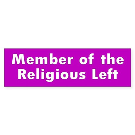 religious left... Bumper Sticker