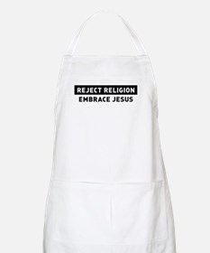 Reject Religion / Embrace Jesus Apron