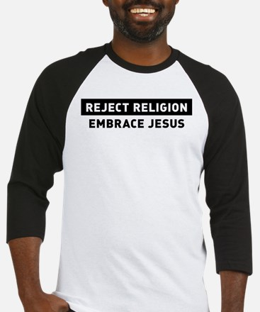Reject Religion / Embrace Jesus Baseball Jersey