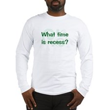 What Time Is Recess? Long Sleeve T-Shirt
