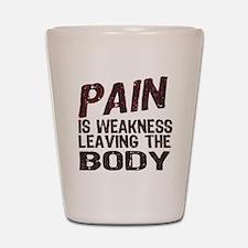 Pain is Weakness Shot Glass