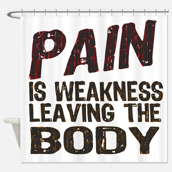 Pain is Weakness Shower Curtain