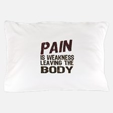Pain is Weakness Pillow Case