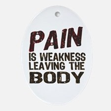 Pain is Weakness Ornament (Oval)