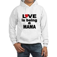 Love is being a MAMA Hoodie