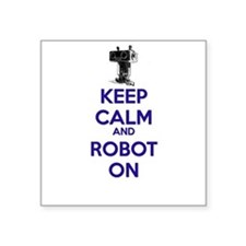Keep Calm and Robot On Sticker
