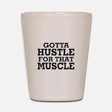 Gotta Hustle For That Muscle Black Shot Glass