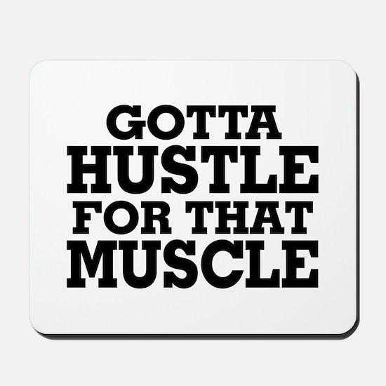 Gotta Hustle For That Muscle Black Mousepad