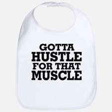 Gotta Hustle For That Muscle Black Bib