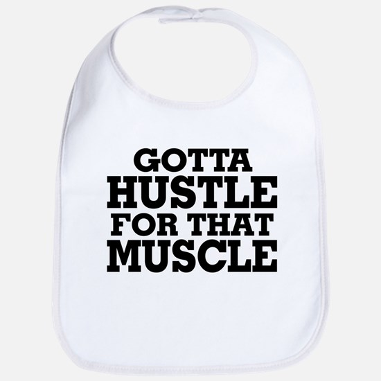 Gotta Hustle For That Muscle Black Bib