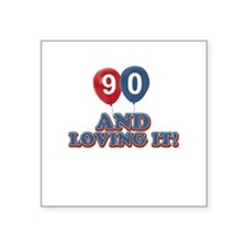 "90 years and loving it Square Sticker 3"" x 3"""