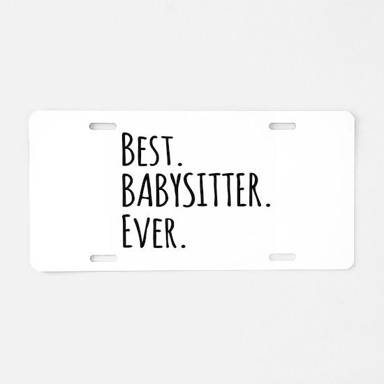 Best Babysitter Ever Aluminum License Plate