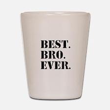 Best Bro Ever Shot Glass
