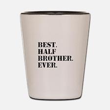 Best Half Brother Ever Shot Glass