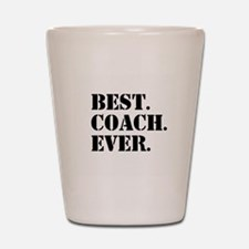 Best Coach Ever Shot Glass