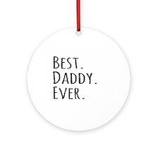 Best Daddy Ever Ornament (Round)
