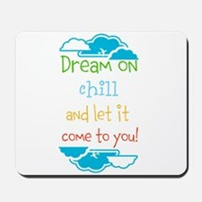 Dream on, chill quote Mousepad