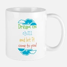 Dream on, chill quote Mugs