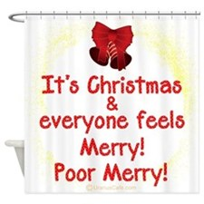 Poor Merry! Shower Curtain