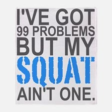 Ive got 99 Problems but my Squat ain Throw Blanket