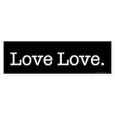 Love (bumper) Bumper Bumper Sticker