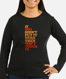 If You Didnt Put it Here Long Sleeve T-Shirt