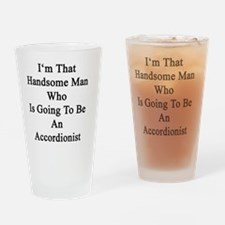 I'm That Handsome Man Who Is Going  Drinking Glass