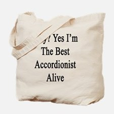 Why? Yes I'm The Best Accordionist Alive Tote Bag