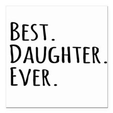 "Best Daughter Ever Square Car Magnet 3"" x 3"""