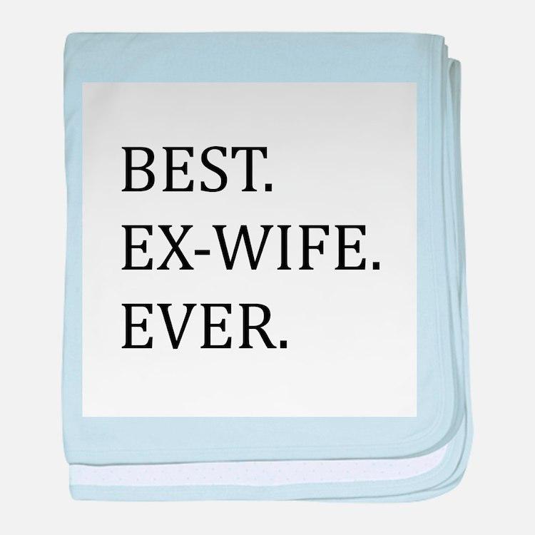 Best Ex-wife Ever baby blanket