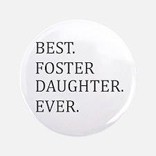 "Best Foster Daughter Ever 3.5"" Button"