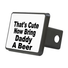 Thats Cute. Now Bring Daddy A Beer Hitch Cover