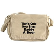 Thats Cute. Now Bring Daddy A Beer Messenger Bag