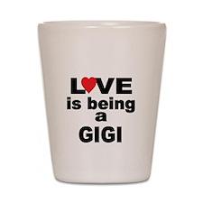 Love is being a GIGI Shot Glass