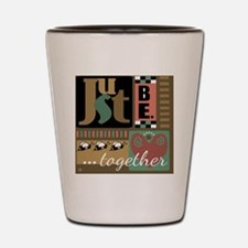Just Be. Together Shot Glass