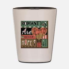 Romantics Are Never Hopeless Shot Glass
