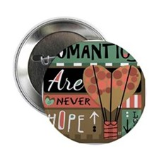 "Romantics Are Never Hopeless 2.25"" Button"